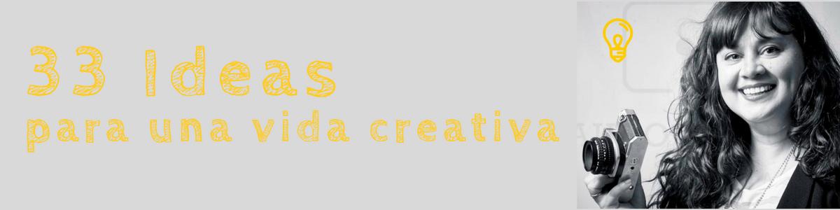 33 ideas para una vida creativa